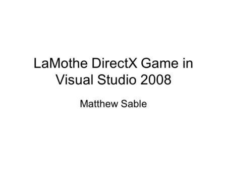 LaMothe DirectX Game in Visual Studio 2008 Matthew Sable.