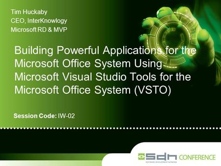 Session Code: IW-02 Building Powerful Applications for the Microsoft Office System Using Microsoft Visual Studio Tools for the Microsoft Office System.