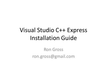 Visual Studio C++ Express Installation Guide Ron Gross
