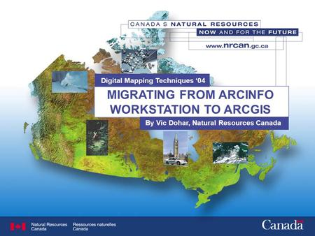 MIGRATING FROM ARCINFO WORKSTATION TO ARCGIS By Vic Dohar, Natural Resources Canada Digital Mapping Techniques '04.
