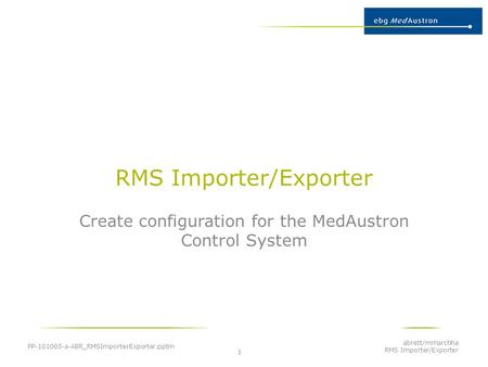 RMS Importer/Exporter Create configuration for the MedAustron Control System PP-101005-a-ABR_RMSImporterExporter.pptm abrett/mmarchha RMS Importer/Exporter.