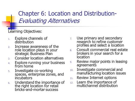 Chapter 6: Location and Distribution- Evaluating Alternatives Learning Objectives: 1. Explore channels of distribution 2. Increase awareness of the role.