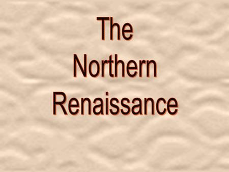  Italian Renaissance = mainly secular  Northern = a mixture of secular and Christian attitudes.  Northern Humanism- Tried to unite classical learning.