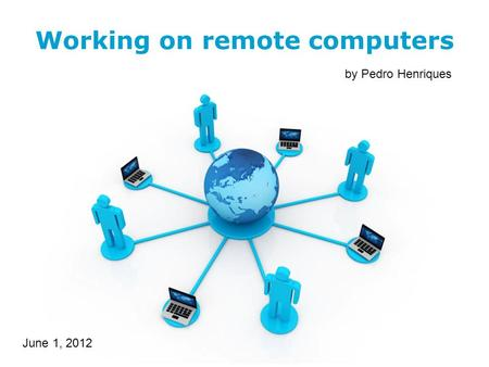 Free Powerpoint Templates Working on remote computers by Pedro Henriques June 1, 2012.