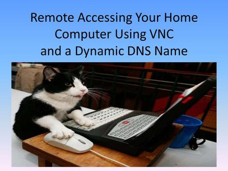 Remote Accessing Your Home Computer Using VNC and a Dynamic DNS Name.