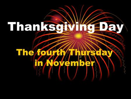 Thanksgiving Day The fourth Thursday in November.