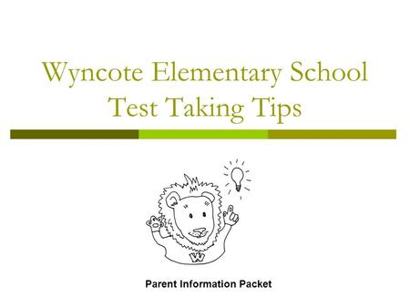 Wyncote Elementary School Test Taking Tips Parent Information Packet.
