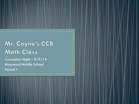 Curriculum Night – 9/9/14 Maywood Middle School Period 1.
