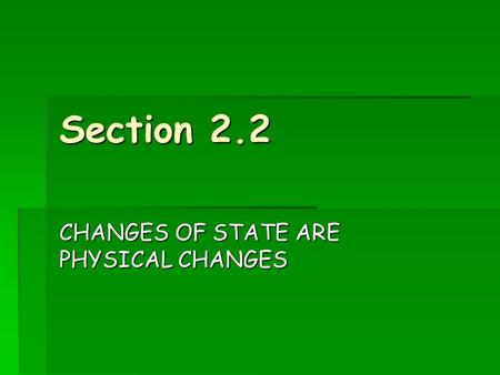 Section 2.2 CHANGES OF STATE ARE PHYSICAL CHANGES.