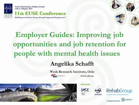 Employer Guides: Improving job opportunities and job retention for people with mental health issues Angelika Schafft Work Research Institute, Oslo www.afi.no.