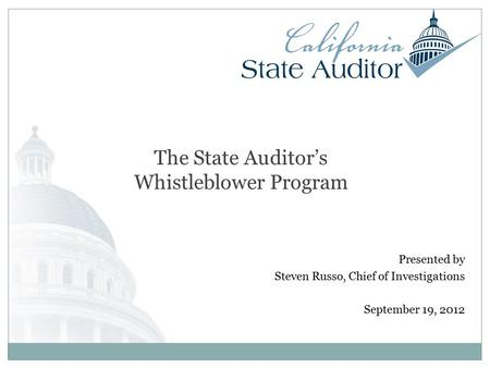Presented by Steven Russo, Chief of Investigations September 19, 2012 The State Auditor's Whistleblower Program.