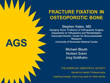 FRACTURE FIXATION IN OSTEOPOROTIC BONE Stephen Kates, MD Hansj ӧ rg Wyss Professor of Orthopaedic Surgery Department of Orthopedics and Rehabilitation.