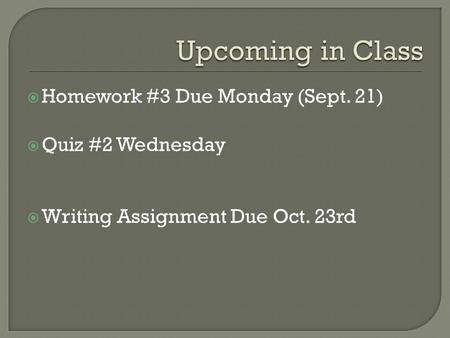  Homework #3 Due Monday (Sept. 21)  Quiz #2 Wednesday  Writing Assignment Due Oct. 23rd.