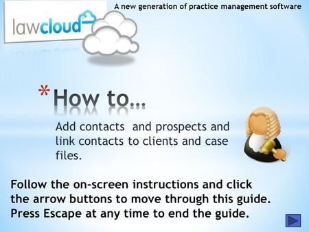Add contacts and prospects and link contacts to clients and case files. A new generation of practice management software Follow the on-screen instructions.