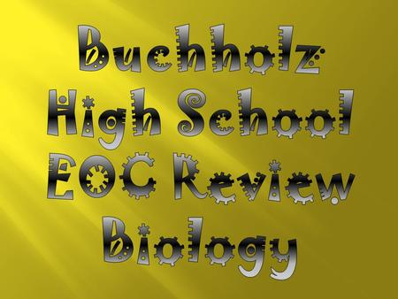 Buchholz High School EOC Review Biology.