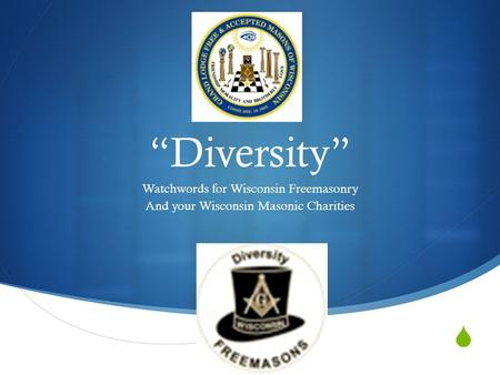 " ""Diversity"" Watchwords for Wisconsin Freemasonry And your Wisconsin Masonic Charities."