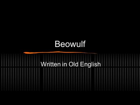 Beowulf Written in Old English. Brief History of Text One copy of the text remains Scientists have dated the copy that exists to around 1000 AD Probably.