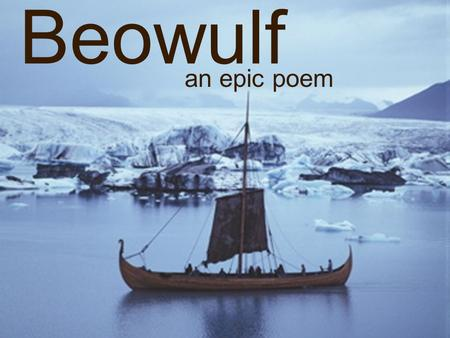 Beowulf an epic poem. What is an epic or a saga?  A long story, often in the form of a poem  Based on historic or legendary events  Tells the exploits.