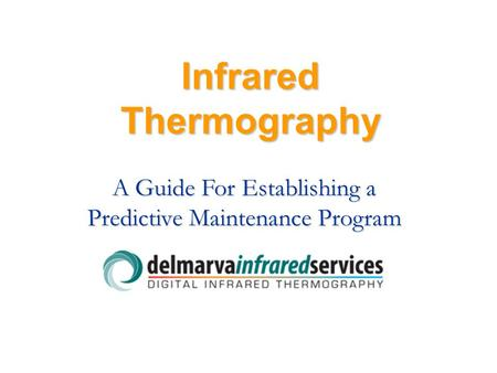 Infrared Thermography A Guide For Establishing a Predictive Maintenance Program.