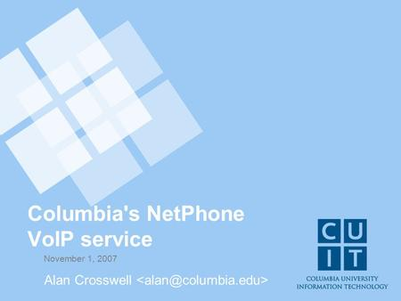 Columbia's NetPhone VoIP service November 1, 2007 Alan Crosswell.