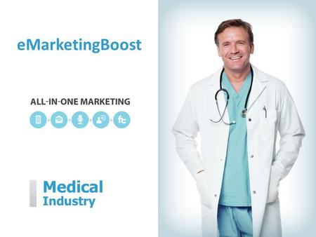 Medical Industry eMarketingBoost. eMarketingBoost can help you… eMarketingBoost  Reduce missed appointments  Keep patients informed  Gain word-of-mouth.