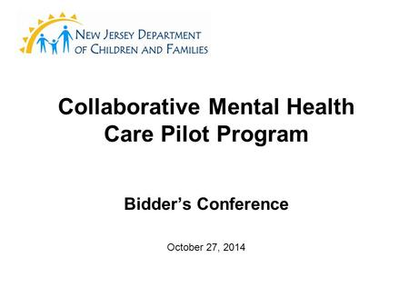 Collaborative Mental Health Care Pilot Program Bidder's Conference October 27, 2014.