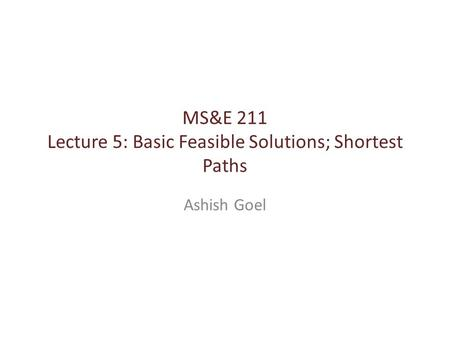 MS&E 211 Lecture 5: Basic Feasible Solutions; Shortest Paths Ashish Goel.