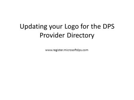 Updating your Logo for the DPS Provider Directory www.register.microsoftdps.com.