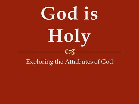 "Exploring the Attributes of God.   It seems as we study Scripture that holiness is God's chief attribute.  Billy Graham: ""As I read the Bible, I seem."