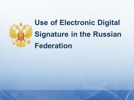 Use of Electronic Digital Signature in the Russian Federation.