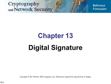 13.1 Copyright © The McGraw-Hill Companies, Inc. Permission required for reproduction or display. Chapter 13 Digital Signature.