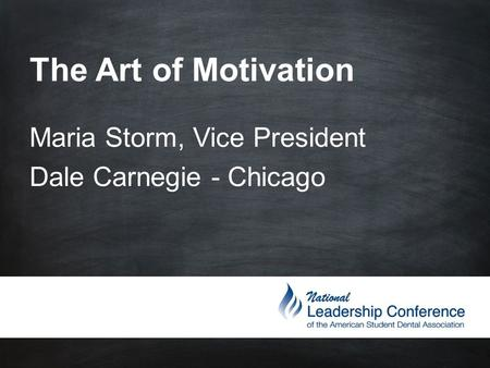 The Art of Motivation Maria Storm, Vice President Dale Carnegie - Chicago.