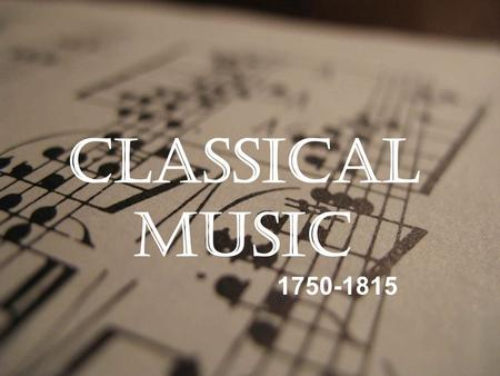Classical Music 1750-1815. Background information  1750-1815 approx.  Followed on from the Baroque era.  Famous composers include Mozart (1756- 1791),