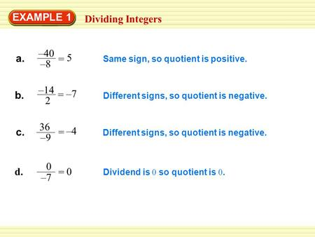 EXAMPLE 1 Same sign, so quotient is positive. = –7 Different signs, so quotient is negative. c. 36 –9 = –4 Different signs, so quotient is negative. =