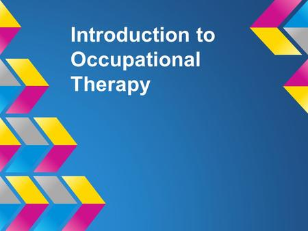 Introduction to Occupational Therapy. Introduction Thank you for having me. My name is _____ I am an (occupational therapist).