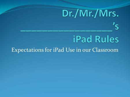 Expectations for iPad Use in our Classroom. iPads are Fragile and Expensive! We need rules on how to safely handle them We need clear expectations on.