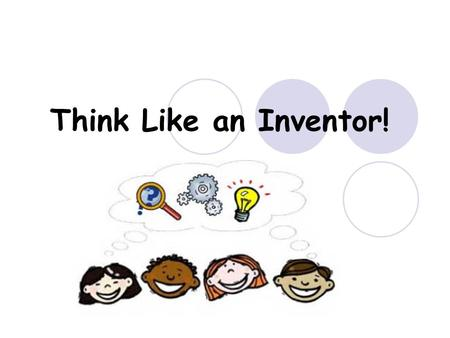 Think Like an Inventor!. What is an invention? An invention is a new product, device, or process that did not exist before the inventor created it. Inventions.
