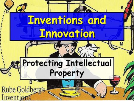 Inventions and Innovation Protecting Intellectual Property.