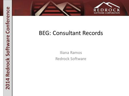 2014 Redrock Software Conference BEG: Consultant Records Iliana Ramos Redrock Software.