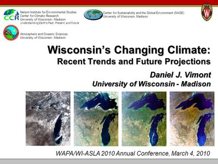 Wisconsin's Changing Climate: Recent Trends and Future Projections Daniel J. Vimont University of Wisconsin - Madison Nelson Institute for Environmental.