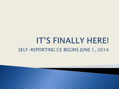 SELF-REPORTING CE BEGINS JUNE 1, 2014.  Maintain your own CE records and documentation.  Submit 45 CE hours (5 hrs in SAN) every 3 years - either online,