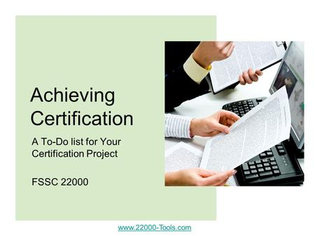 Www.22000-Tools.com Achieving Certification A To-Do list for Your Certification Project FSSC 22000.