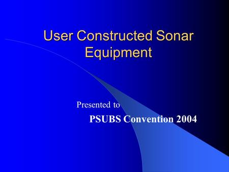 User Constructed Sonar Equipment Presented to PSUBS Convention 2004.