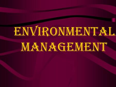 Environmental Management. CHAPTER – 1 Definition of Environment and Management.
