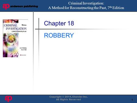 1 Book Cover Here Chapter 18 ROBBERY Criminal Investigation: A Method for Reconstructing the Past, 7 th Edition Copyright © 2014, Elsevier Inc. All Rights.