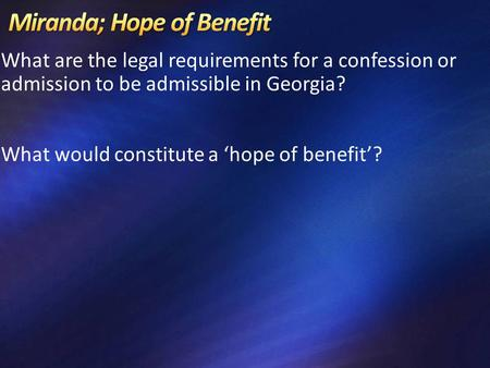 What are the legal requirements for a confession or admission to be admissible in Georgia? What would constitute a 'hope of benefit'?