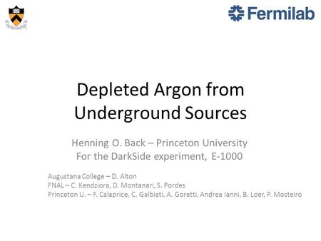 Depleted Argon from Underground Sources Henning O. Back – Princeton University For the DarkSide experiment, E-1000 Augustana College – D. Alton FNAL –