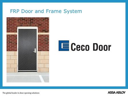 FRP Door and Frame System. FRP Door and Frame System What is FRP? Tie rod assembly Aluminum closer reinforcement (same for panic/lock reinforcement) Aluminum.