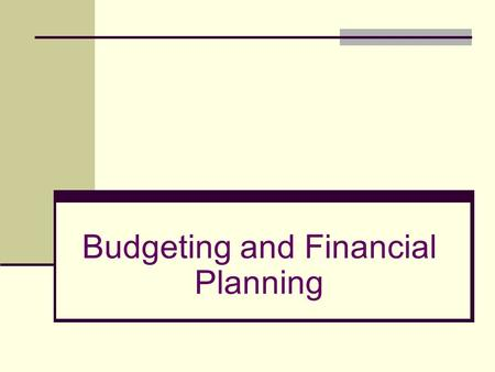 Budgeting and Financial Planning. Budgets Budget: A plan for how a person, family, or organization will raise and spend money. Why do you think it is.