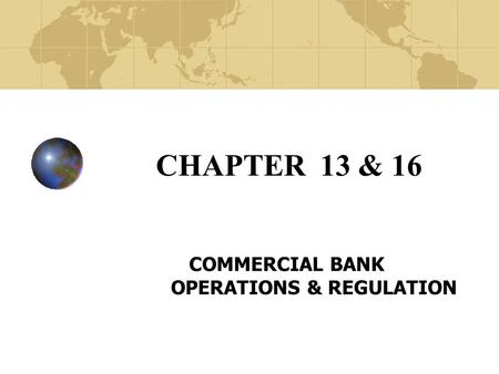 CHAPTER 13 & 16 COMMERCIAL BANK OPERATIONS & REGULATION.